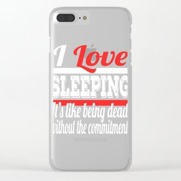 I Love Sleeping It's Like Being Dead Without The Commitment T-shirt Design Napping Resting Relax Clear iPhone Case