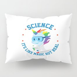 Funny Science Is Like Magic But Real Unicorn Gift Pillow Sham