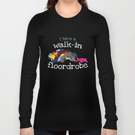 I have a walk in Floordrobe Funny Messy Room  Long Sleeve T-shirt
