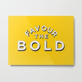 Favour the BOLDER Metal Print