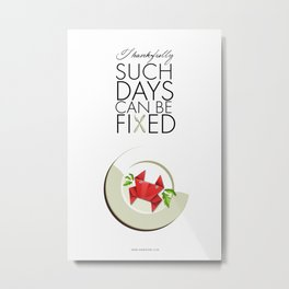 Thankfully such days can be fixed Metal Print