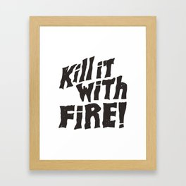 Kill It With Fire Framed Art Print