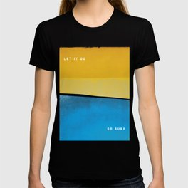 Let it Go. Go surf. T-shirt