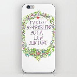 I've got 99 problems but a low ain't one. iPhone Skin