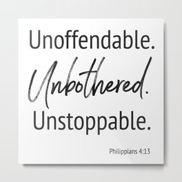 Unoffendable. Unbothered. Unstoppable - Phillipians 4:13 Metal Print