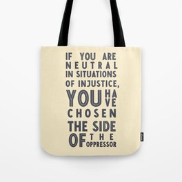 If you are neutral in situations of injustice, Desmond Tutu quote, civil rights, peace, freedom Tote Bag