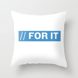 FOR IT Throw Pillow