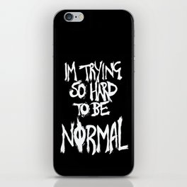I'm trying so hard to be normal iPhone Skin