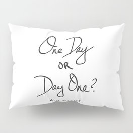 One Day or Day One? You Decide. Quote Pillow Sham