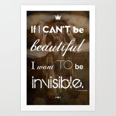 If I Can't Be Beautiful Art Print
