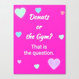 Donuts or the Gym? Canvas Print