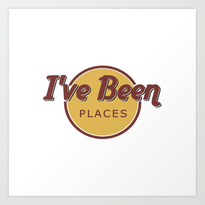 I've Been Places Art Print
