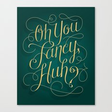 Oh you fancy, huh? Canvas Print