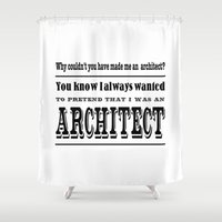 architect Shower Curtains featuring Why Couldn't You Have made me an architect? by Eyne Photography
