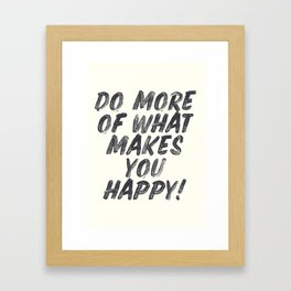 Do more of what makes you happy, handwritten positive vibes, inspirational, motivational quote Framed Art Print