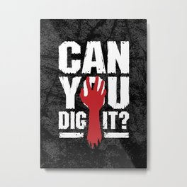Can You Dig It? Funny Zombie Halloween Metal Print