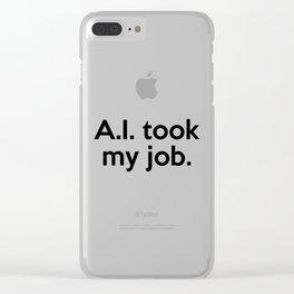 A.I. took my job. Clear iPhone Case