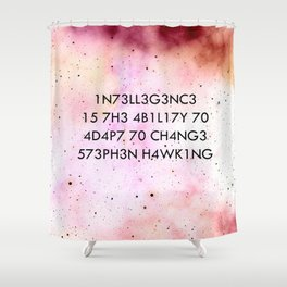 """Intelligence is the ability to adapt to change."" -Stephen Hawking Shower Curtain"