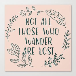 Not All Those Who Wander Are Lost (V2) Canvas Print