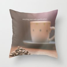 Everything start with a good breakfast Throw Pillow
