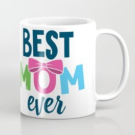 Best mom ever - Mother's day gift Coffee Mug