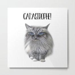 It's a Cat 'astrophe!!! Metal Print