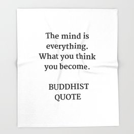 THE MIND IS EVERYTHING - WHAT YOU THINK YOU BECOME - BUDDHA QUOTE Throw Blanket