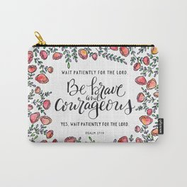 Be Brave and Courageous Carry-All Pouch