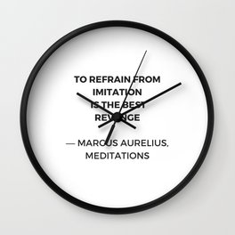 Stoic Inspiration Quotes - Marcus Aurelius Meditations - To refrain from imitation is the best reven Wall Clock