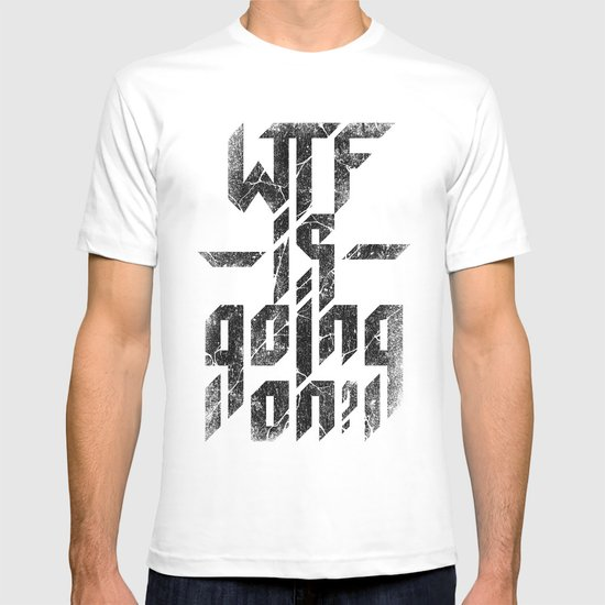 WTF is going on? T-shirt