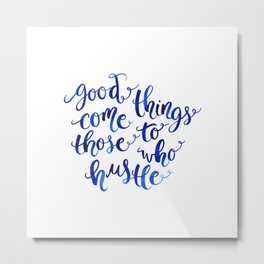 Good Things Come to Those Who Hustle Metal Print