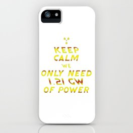 KEEP CALM WE ONLY NEED 1.21 GW OF POWER BTTF iPhone Case