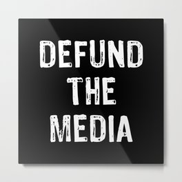 Election 86453112 Gift Defund the Media Metal Print