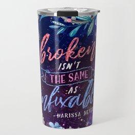Broken isn't the same Travel Mug