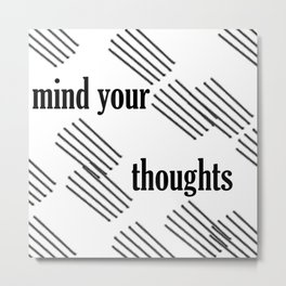 mind your thoughts Metal Print