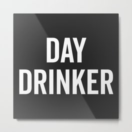 Day Drinker Funny Quote Metal Print