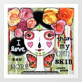 I Love You More Than My Own Skin Art Print