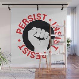 Persist, Insist, Resist Wall Mural