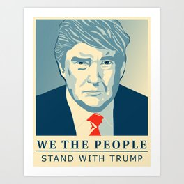 We the People Stand with Trump Art Print