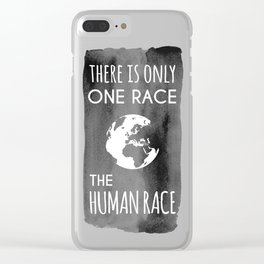 There is Only One Race. The Human Race. Clear iPhone Case