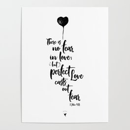There is no fear in love but perfect love casts out fear. 1 John 4:18 Poster