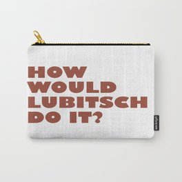 How Would Lubitsch Do it? Carry-All Pouch