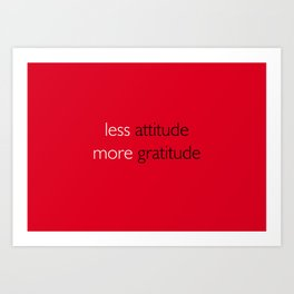 Less attitude,more gratitude Art Print