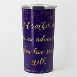 """I'd rather die on an adventure than live standing still"" Quote Design Travel Mug"