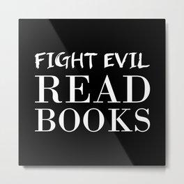Fight evil. Read books. Metal Print