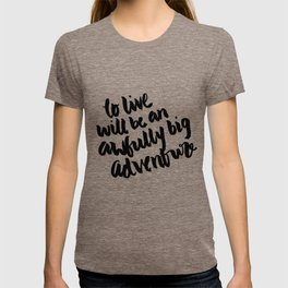 To live will be an awfully big adventure T-shirt
