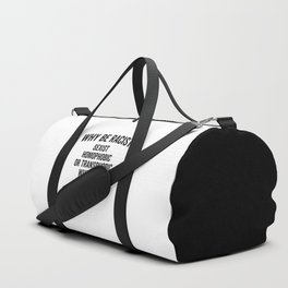 Why Be Racist Quote Duffle Bag