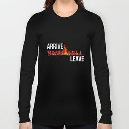 Arrive Raise Hell Leave T-Shirt Long Sleeve T-shirt