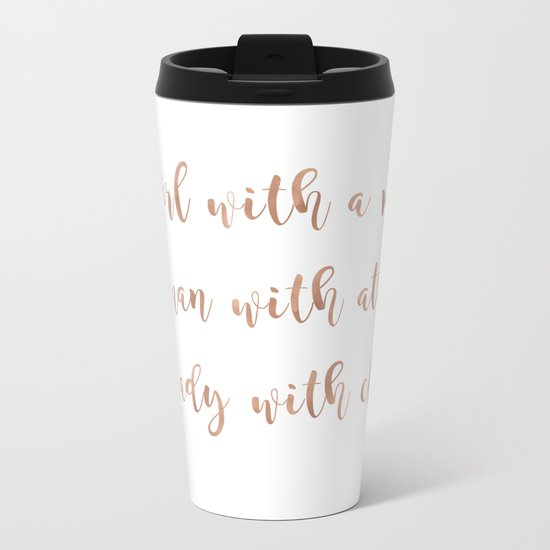 A girl, a woman and a lady - rose gold Metal Travel Mug