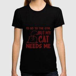 My Cats Needs Me T-shirt